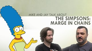 "Mike and Jay talk about The Simpsons - ""Marge in Chains"""