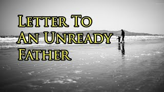 Letter To An Unready Father