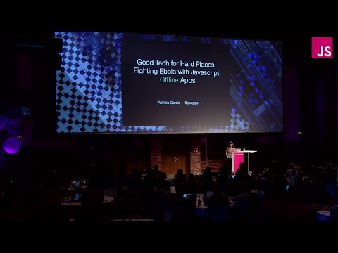 Patricia Garcia: Good Tech for Hard Places: Fighting Ebola with JS Offline Apps | JSConf EU 2015