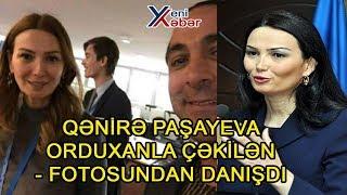QƏNİRƏ PAŞAYEVA ORDUXANLA ÇƏKİLƏN - FOTOSUNDAN DANIŞDI