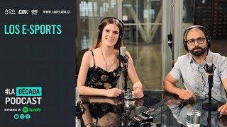 Capítulo 13: eSPORTS | #LaDécada Podcast