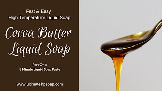8-Minute Cocoa Butter Liquid Soap Paste (Part One- Creating the Soap Paste) UG2HP