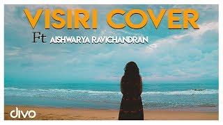 Visiri Cover ft., Aishwarya Ravichandran   Enai Noki Paayum Thota   Dhanush   Gautham Menon