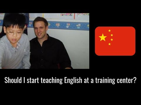 Should I Start Out Teaching English In China At A Training Center?