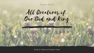 Sisters Perform Beautiful Hymn - 4 Hands, 1 Piano | All Creatures of Our God and King - Piano Duet |