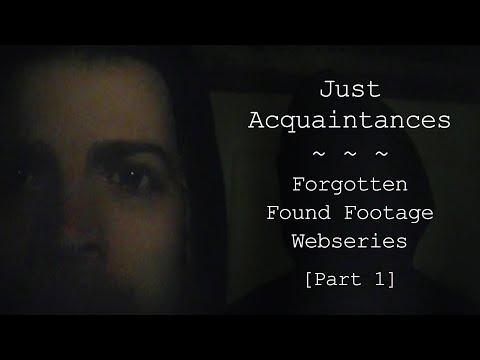 JustAcquaintances: Forgotten Found Footage Webseries [Part 1]