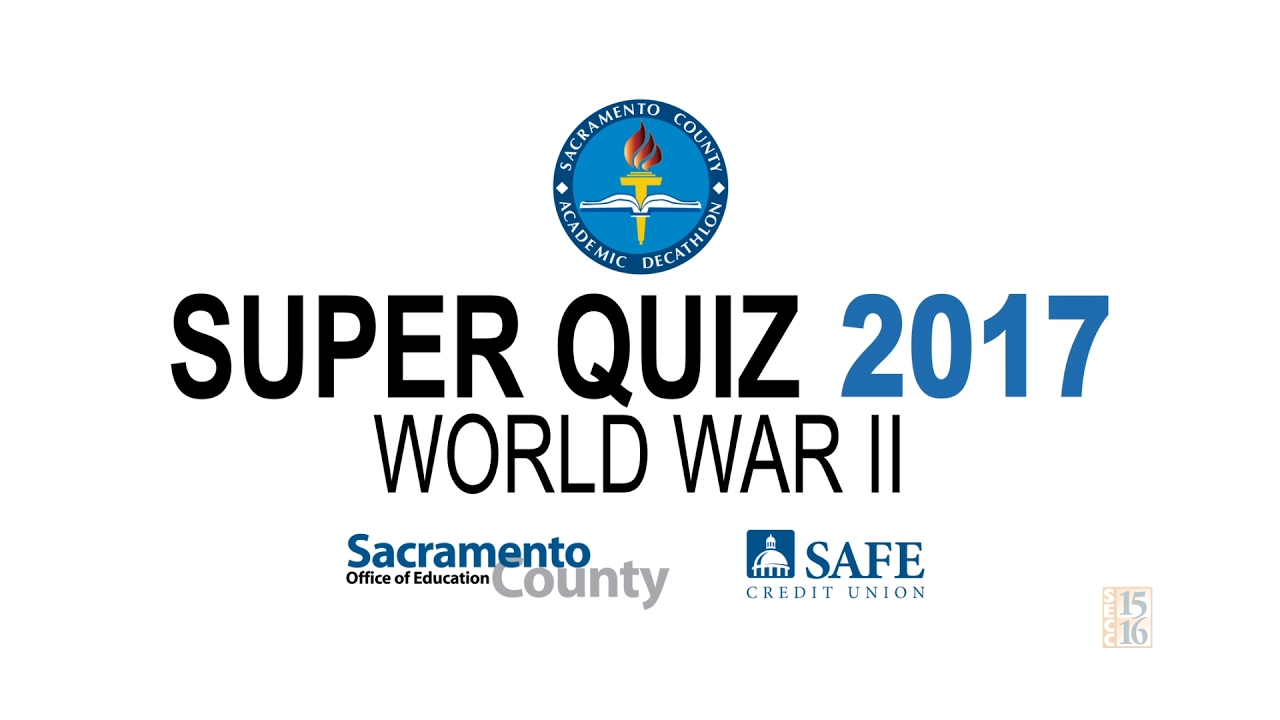 Sacramento County Academic Decathlon Super Quiz 2017
