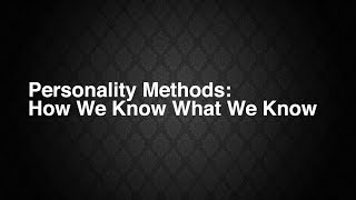 Personality Methods: How We Know What We Know