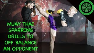 Muay Thai Sparring Drills to Off-Balance your Opponent