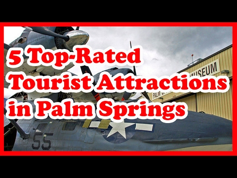 5 Top-Rated Tourist Attractions in Palm Springs