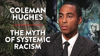 The Myth of Systemic Racism (Coleman Hughes Pt. 2)