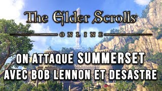 On attaque SUMMERSET avec Bob Lennon et Desastre | THE ELDER SCROLLS ONLINE FR