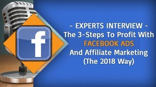 [Experts Interview] How To Make Huge Affiliate Commissions With Facebook Ads