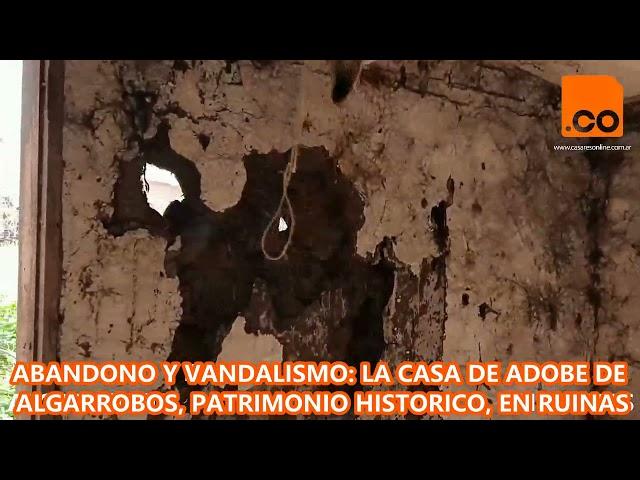 ABANDONO Y VANDALISMO: LA CASA DE ADOBE DE ALGARROBOS EN RUINAS