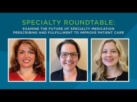 Specialty Roundtable: Examine the Future of Specialty Medication Prescribing and Fulfillment