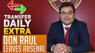 (BREAKING NEWS) Don Raul Leaves Arsenal | AFTV Transfer Daily Extra