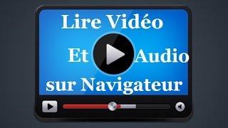 Lire les Vidéos et les Audios sur un Navigateur Web