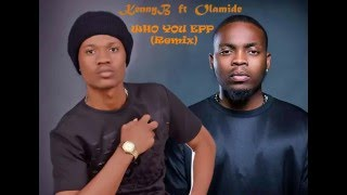 KENNY B FT OLAMIDE WHO YOU EPP (remix)