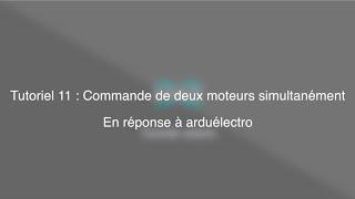 Tutoriel 11 : Commande de deux moteurs simultanément