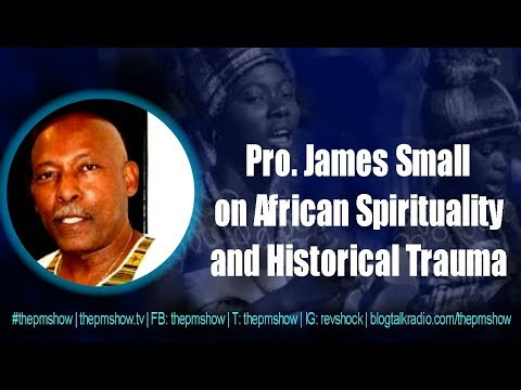 Prof. James Small: African Spirituality and Historical Trauma | 12 Sept 2017