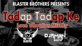 Tadap Tadap Ke-[Love Vibration Mix]Dj Aman & Dj Om Blaster U.P. Hapur