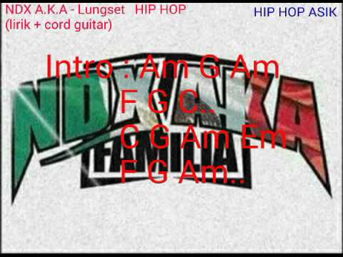 NDX A.K.A - Lungset   HIP HOP (Lirik + Cord Guitar)