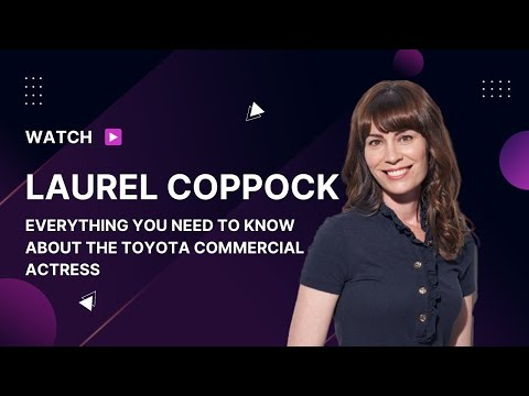 Laurel Coppock Wiki: Everything You Need to Know about the Toyota Commercial Actress