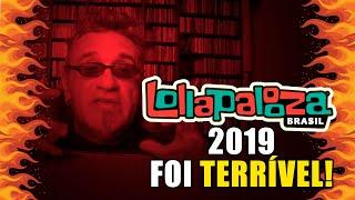 Lollapalooza Brasil 2019 foi Terrível!