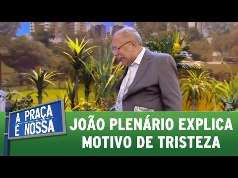 João Plenário explica motivo de tristeza | A Praça É Nossa (04/05/17)