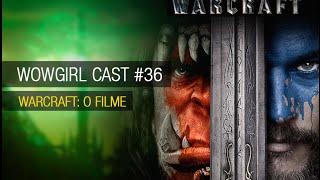 WoWGirl Cast #36 - Warcraft: O Filme