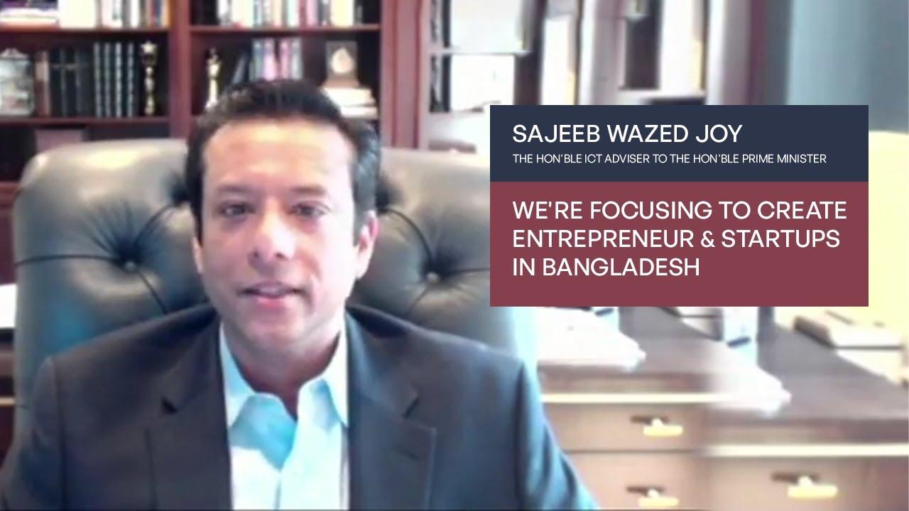 Download We're focusing to create entrepreneur & startups in Bangladesh | Sajeeb Wazed Joy