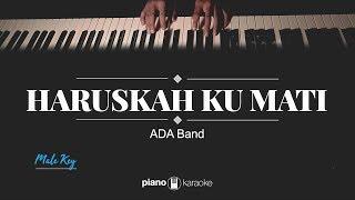 Haruskah Ku Mati (MALE KEY) ADA Band (KARAOKE PIANO)