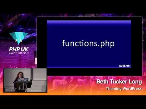 PHP UK Conference 2018 - Beth Tucker Long - Theming WordPress