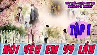 Truyện Ngôn Tình Hay Nhất 2017- Nói Yêu Em 99 Lần- Tập 1- Diệp Phi Dạ