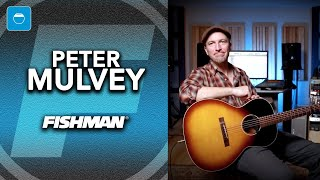 Peter Mulvey on guitar tone & the Fishman Rare Earth Mic Blend