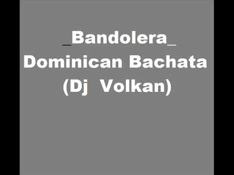 Bandolera - Dominican Bachata (Dj Volkan)