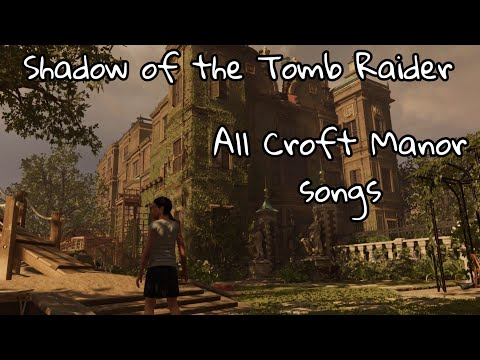 Shadow of the Tomb Raider - All Croft Manor songs