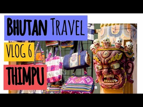 Bhutan Travel Guide Video Vlog 6 | Thimpu Sight Seeing