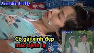 Thăm và giúp đỡ cô gái xinh đẹp mắc bệnh lạ ở Tiền Giang/KPMT