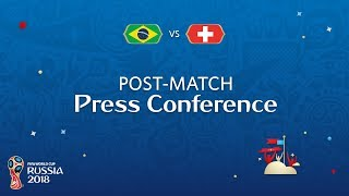 FIFA World Cup™ 2018: Brazil - Switzerland: Post-Match Press Conference