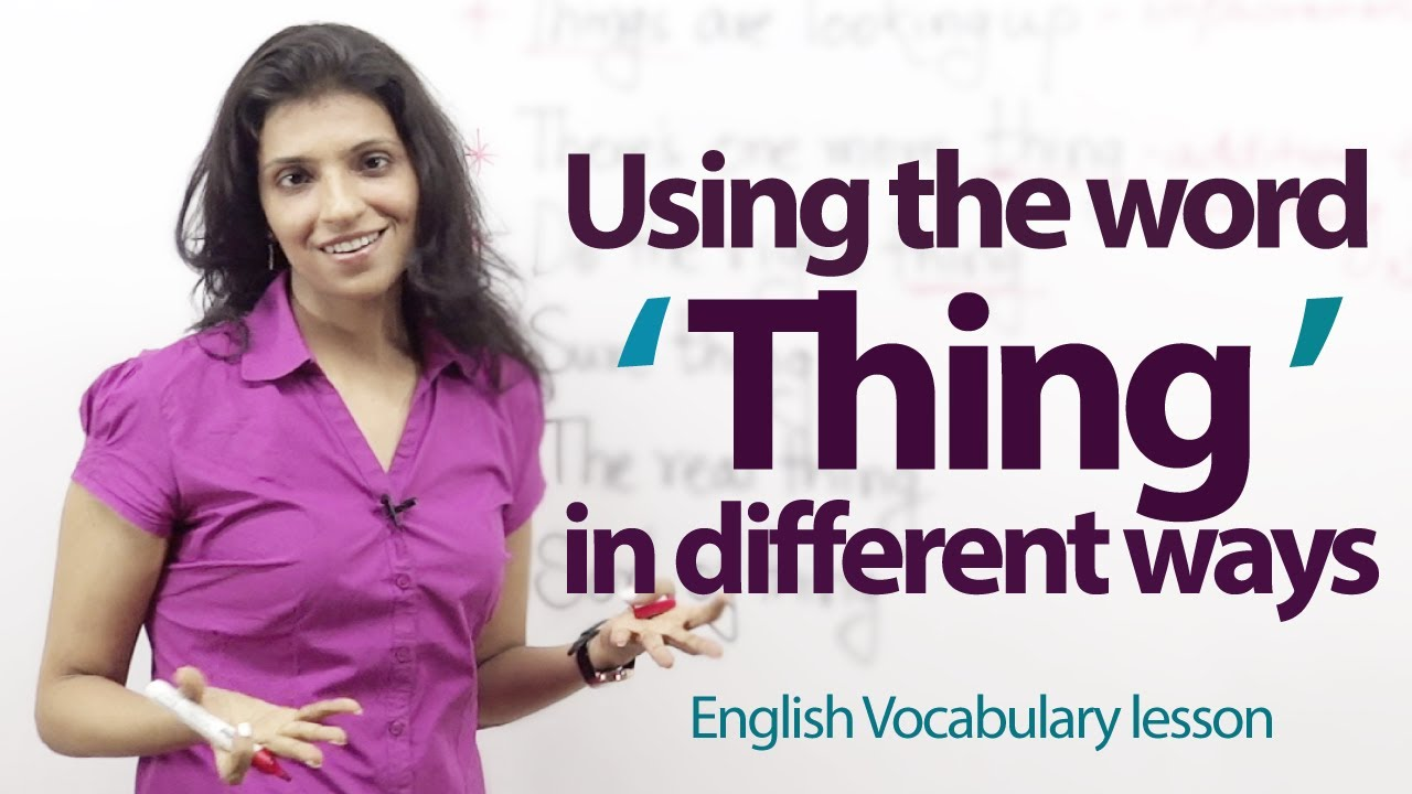 Using the word 'Thing' in different ways -- Free English ...