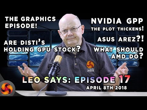 Leo Says 17 - Are Disti's forcing a GPU shortage? Nvidia GPP - Asus 'AREZ', AMD future? Volta, MORE!