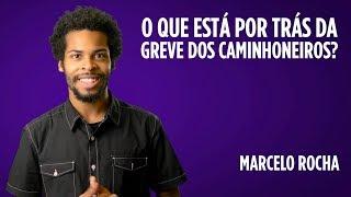 Baixar Marcelo Rocha: O que está por trás da Greve dos Caminhoneiros?