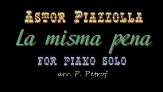 Astor Piazzolla - ''La misma pena''' for piano solo