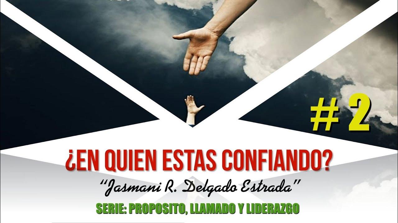 ¿En Quien Estas Confiando? | Jasmani R. Delgado | Propósito, Llamado y Liderazgo