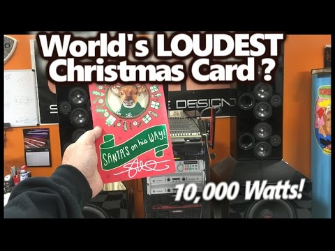 Worlds LOUDEST Christmas Card? 10,000 Watts! (A funny little Mod)