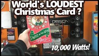 Worlds LOUDEST Christmas Card? 10,000 Watts! (A funny little Mod)