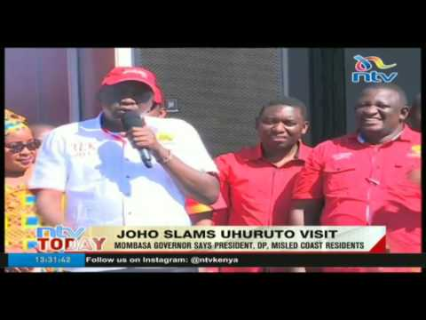 Hassan Joho slams Uhuruto visit says President misled coast residents