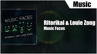 Ritorikal & Louie Zong - Music Faces
