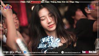 NONSTOP VIỆT MIX 2020 ♫(HOT) Tướng Quân Remix ♫ Chỉ Là♫Hãy Trao Cho Anh Remix Vocal Nữ|VIỆT MIX PLUS